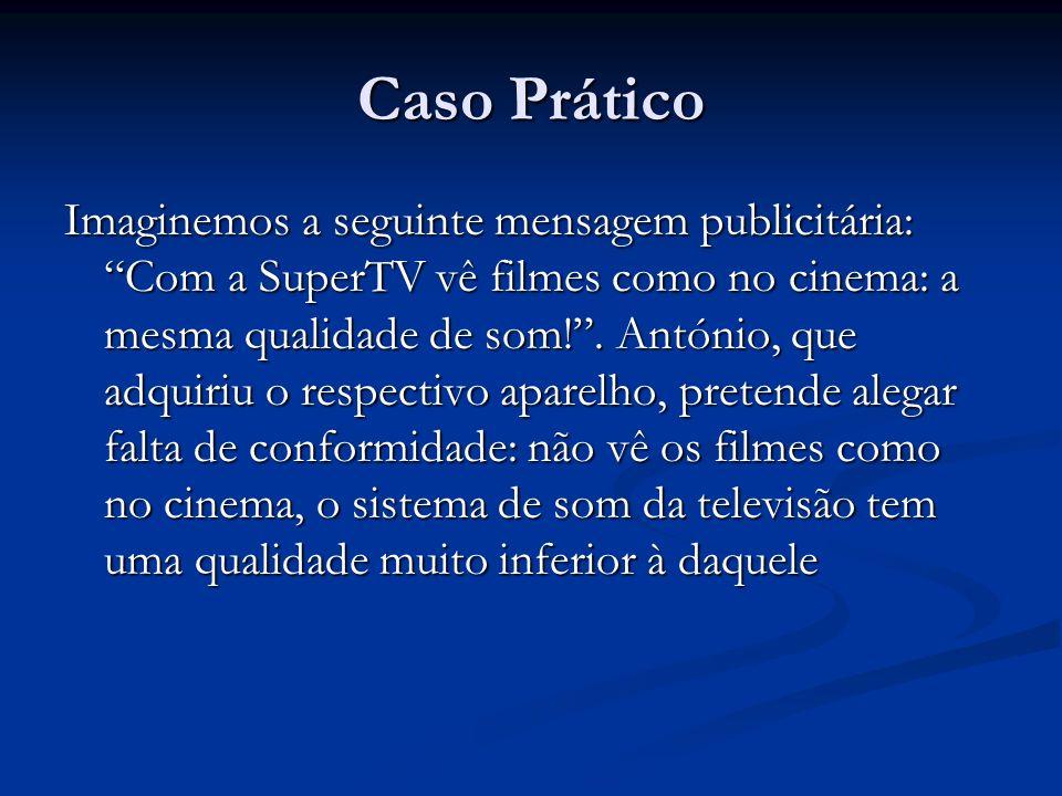 Caso Prático Imaginemos a seguinte mensagem publicitária: Com a SuperTV vê filmes como no cinema: a mesma qualidade de som!.