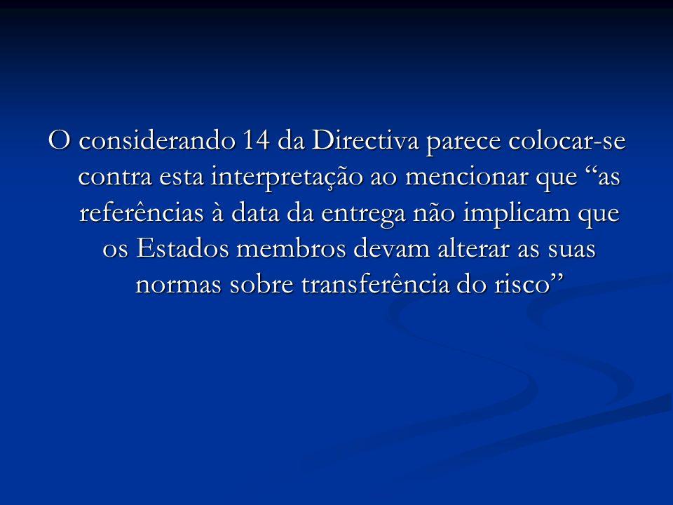 O considerando 14 da Directiva parece colocar-se contra esta interpretação ao mencionar que as referências à data da entrega não implicam que os Estados membros devam alterar as suas normas sobre transferência do risco