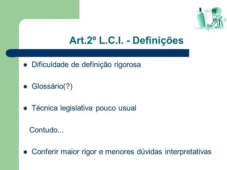 Art.2º L.C.I. - Definições Dificuldade de definição rigorosa Glossário(?) Técnica legislativa pouco usual Contudo... Conferir maior rigor e menores dú
