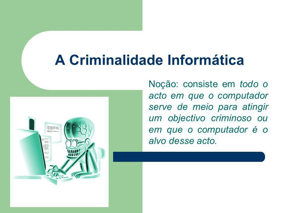 Noção: consiste em todo o acto em que o computador serve de meio para atingir um objectivo criminoso ou em que o computador é o alvo desse acto.