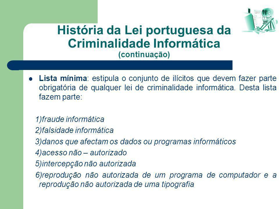 História da Lei portuguesa da Criminalidade Informática (continuação) Lista mínima: estipula o conjunto de ilícitos que devem fazer parte obrigatória