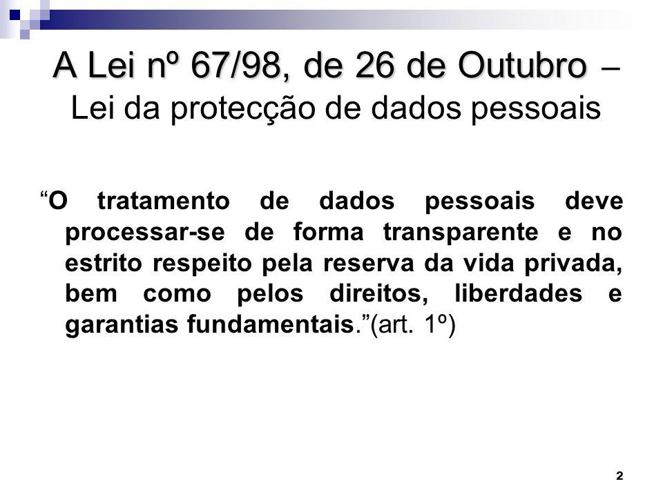 2 A Lei nº 67/98, de 26 de Outubro A Lei nº 67/98, de 26 de Outubro – Lei da protecção de dados pessoais O tratamento de dados pessoais deve processar