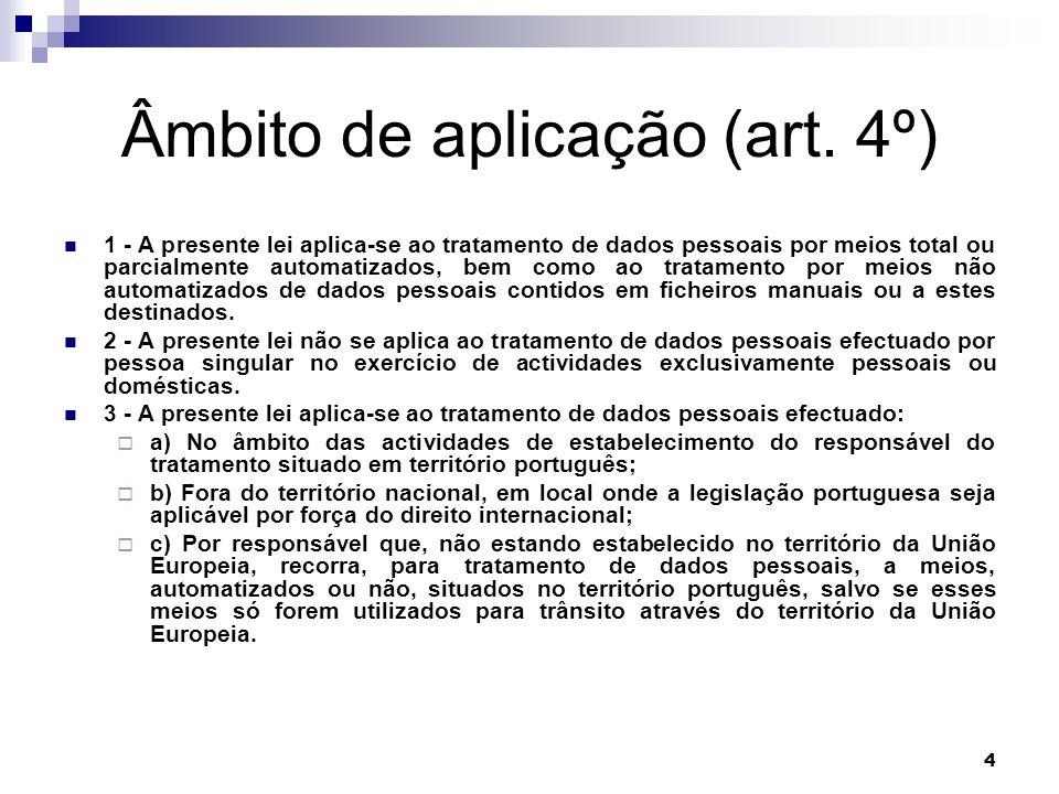 4 Âmbito de aplicação (art. 4º) 1 - A presente lei aplica-se ao tratamento de dados pessoais por meios total ou parcialmente automatizados, bem como a