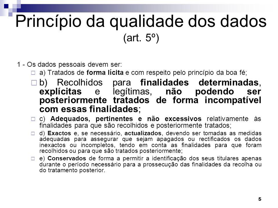 5 Princípio da qualidade dos dados (art. 5º) 1 - Os dados pessoais devem ser: a) Tratados de forma lícita e com respeito pelo princípio da boa fé; b)