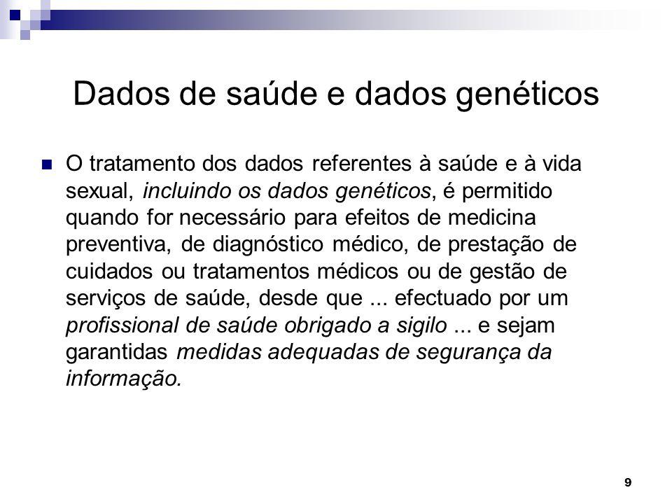 9 Dados de saúde e dados genéticos O tratamento dos dados referentes à saúde e à vida sexual, incluindo os dados genéticos, é permitido quando for nec