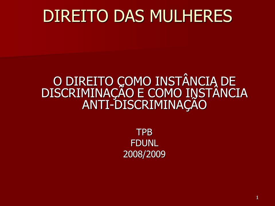 1 DIREITO DAS MULHERES O DIREITO COMO INSTÂNCIA DE DISCRIMINAÇÃO E COMO INSTÂNCIA ANTI-DISCRIMINAÇÃO TPBFDUNL2008/2009