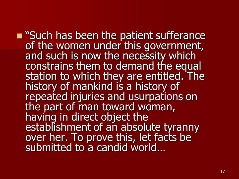 17 Such has been the patient sufferance of the women under this government, and such is now the necessity which constrains them to demand the equal st