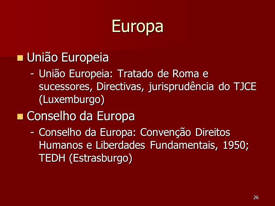 26 Europa União Europeia União Europeia -União Europeia: Tratado de Roma e sucessores, Directivas, jurisprudência do TJCE (Luxemburgo) Conselho da Eur