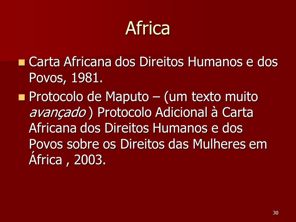30 Africa Carta Africana dos Direitos Humanos e dos Povos, 1981. Carta Africana dos Direitos Humanos e dos Povos, 1981. Protocolo de Maputo – (um text