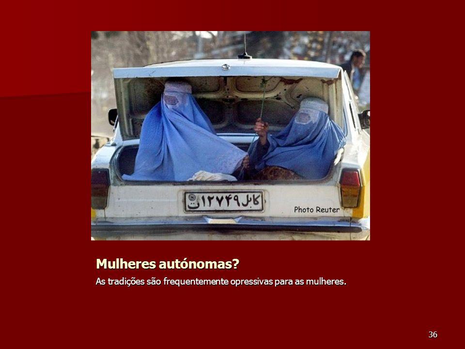Mulheres autónomas? As tradições são frequentemente opressivas para as mulheres. 36