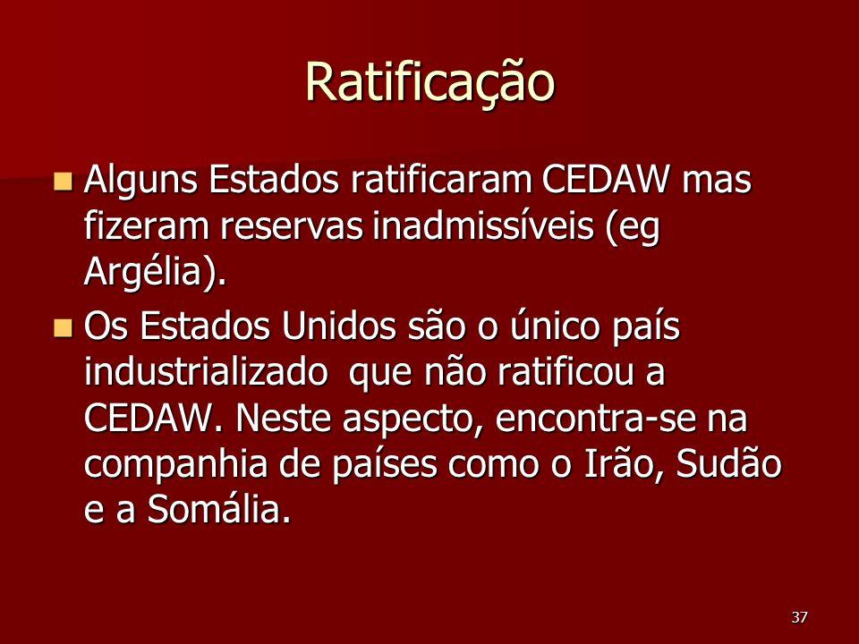 37 Ratificação Alguns Estados ratificaram CEDAW mas fizeram reservas inadmissíveis (eg Argélia). Alguns Estados ratificaram CEDAW mas fizeram reservas