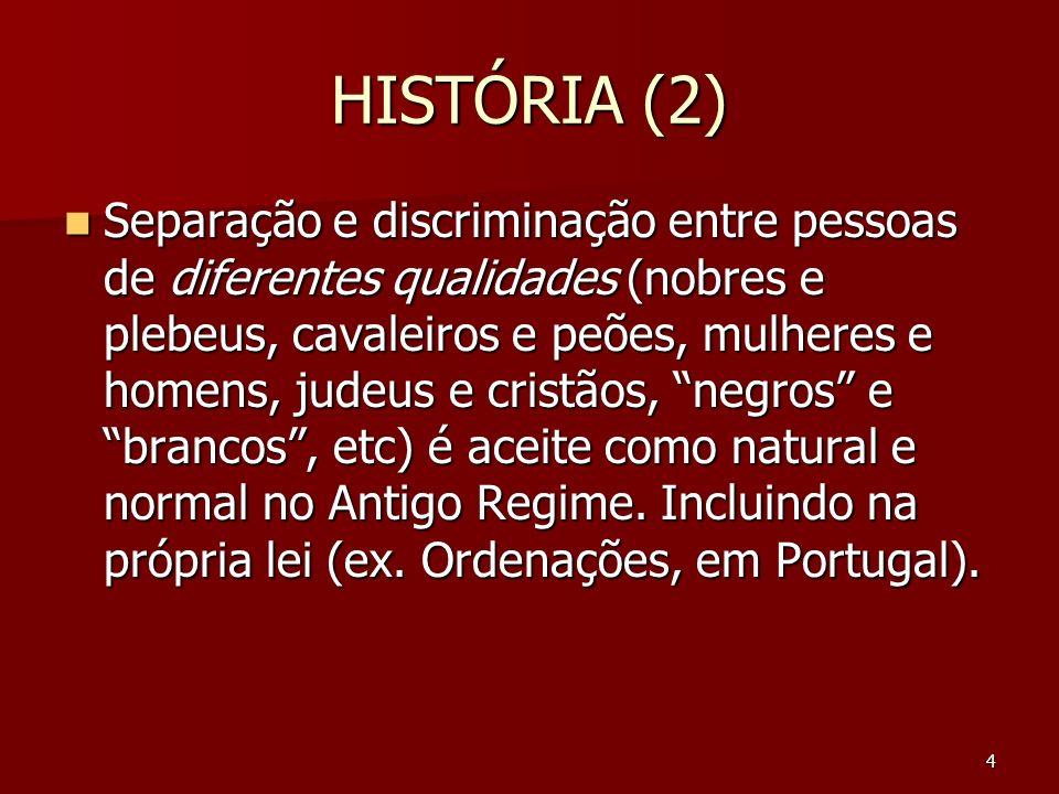 4 HISTÓRIA (2) Separação e discriminação entre pessoas de diferentes qualidades (nobres e plebeus, cavaleiros e peões, mulheres e homens, judeus e cri