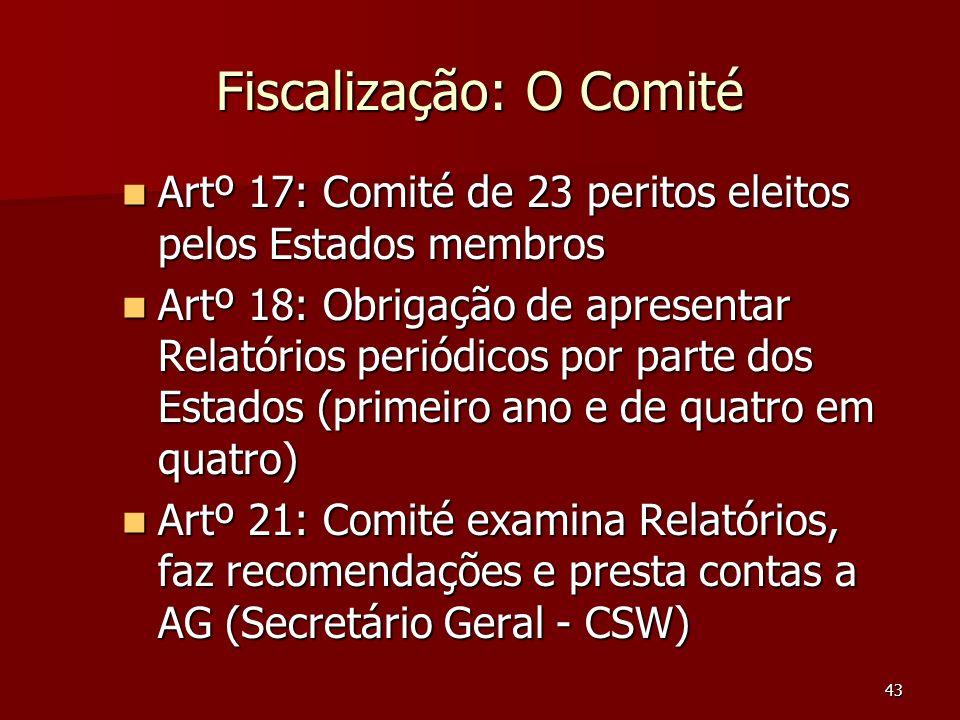 43 Fiscalização: O Comité Artº 17: Comité de 23 peritos eleitos pelos Estados membros Artº 17: Comité de 23 peritos eleitos pelos Estados membros Artº