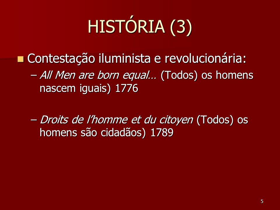 5 HISTÓRIA (3) Contestação iluminista e revolucionária: Contestação iluminista e revolucionária: –All Men are born equal… (Todos) os homens nascem igu