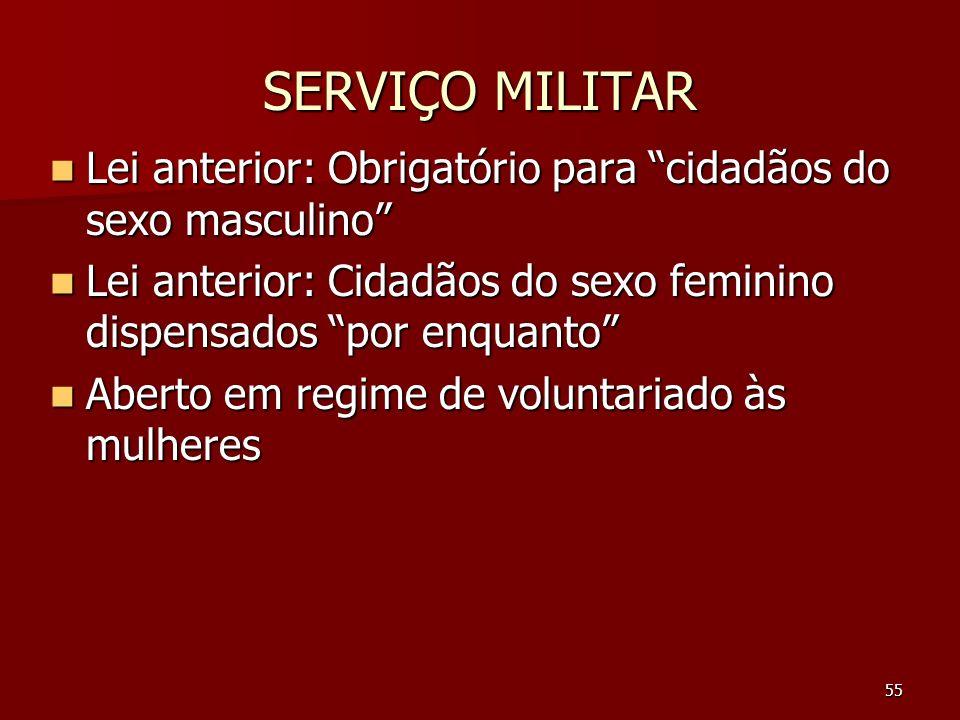 55 SERVIÇO MILITAR Lei anterior: Obrigatório para cidadãos do sexo masculino Lei anterior: Obrigatório para cidadãos do sexo masculino Lei anterior: C