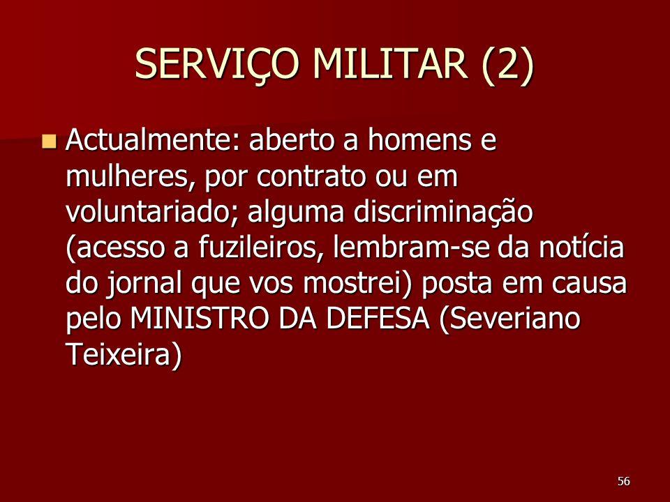 SERVIÇO MILITAR (2) Actualmente: aberto a homens e mulheres, por contrato ou em voluntariado; alguma discriminação (acesso a fuzileiros, lembram-se da