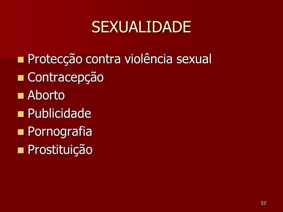 57 SEXUALIDADE Protecção contra violência sexual Protecção contra violência sexual Contracepção Contracepção Aborto Aborto Publicidade Publicidade Por