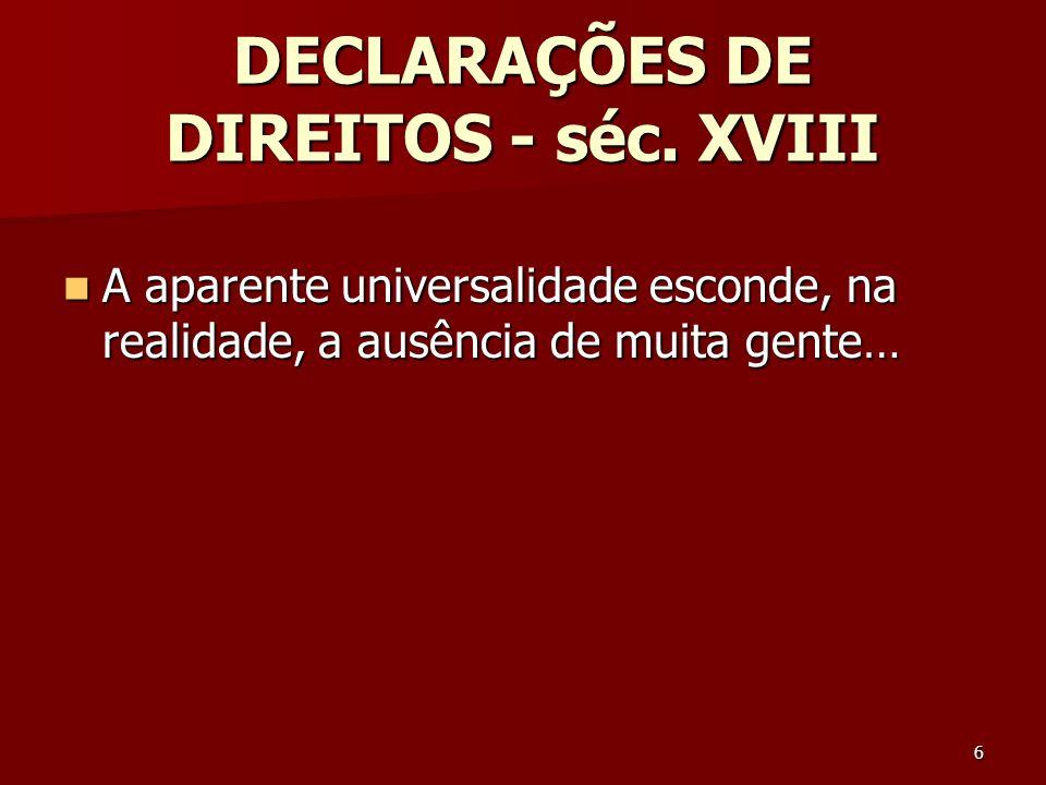 7 DECLARAÇÕES DE DIREITOS Universais na linguagem, as Declarações deixam sempre alguém de fora (a maioria!).