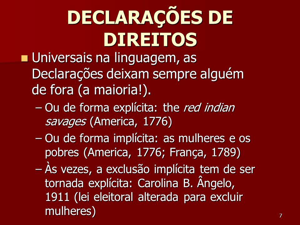 7 DECLARAÇÕES DE DIREITOS Universais na linguagem, as Declarações deixam sempre alguém de fora (a maioria!). Universais na linguagem, as Declarações d