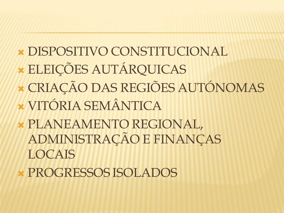 DISPOSITIVO CONSTITUCIONAL ELEIÇÕES AUTÁRQUICAS CRIAÇÃO DAS REGIÕES AUTÓNOMAS VITÓRIA SEMÂNTICA PLANEAMENTO REGIONAL, ADMINISTRAÇÃO E FINANÇAS LOCAIS