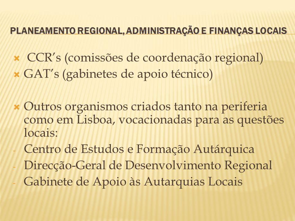 PLANEAMENTO REGIONAL, ADMINISTRAÇÃO E FINANÇAS LOCAIS CCRs (comissões de coordenação regional) GATs (gabinetes de apoio técnico) Outros organismos cri
