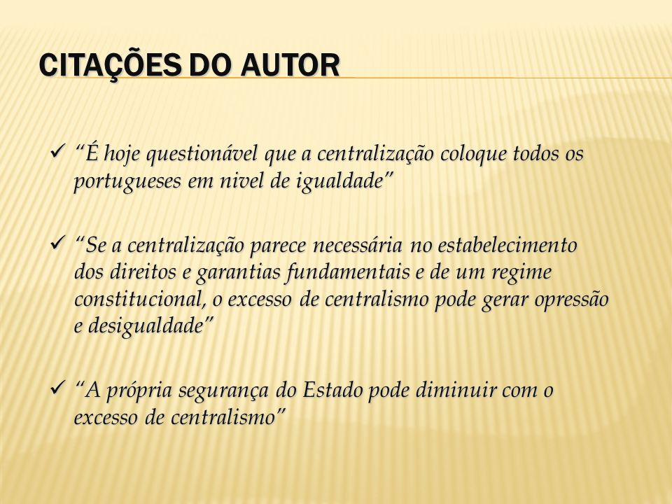 É hoje questionável que a centralização coloque todos os portugueses em nivel de igualdade É hoje questionável que a centralização coloque todos os po