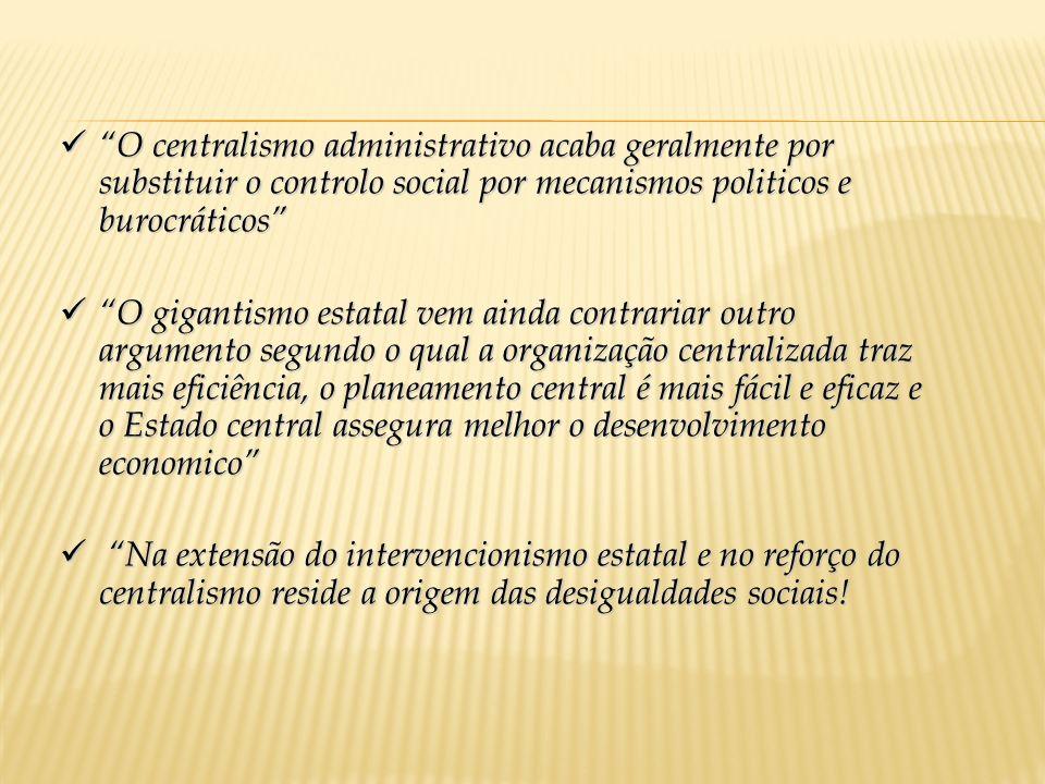O centralismo administrativo acaba geralmente por substituir o controlo social por mecanismos politicos e burocráticos O centralismo administrativo ac