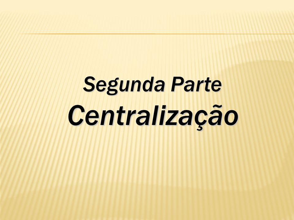 Segunda Parte Centralização