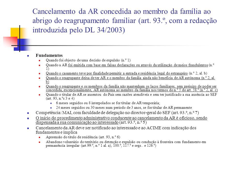 Cancelamento da AR concedida ao membro da família ao abrigo do reagrupamento familiar (art. 93.º, com a redacção introduzida pelo DL 34/2003) Fundamen