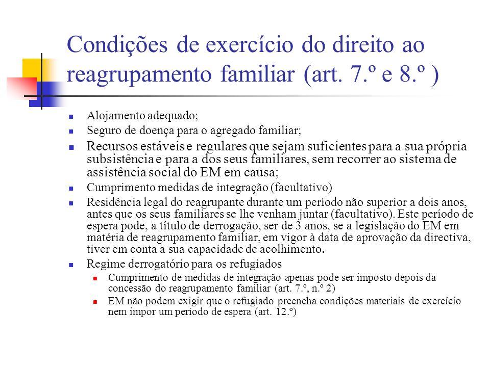 Condições de exercício do direito ao reagrupamento familiar (art. 7.º e 8.º ) Alojamento adequado; Seguro de doença para o agregado familiar; Recursos