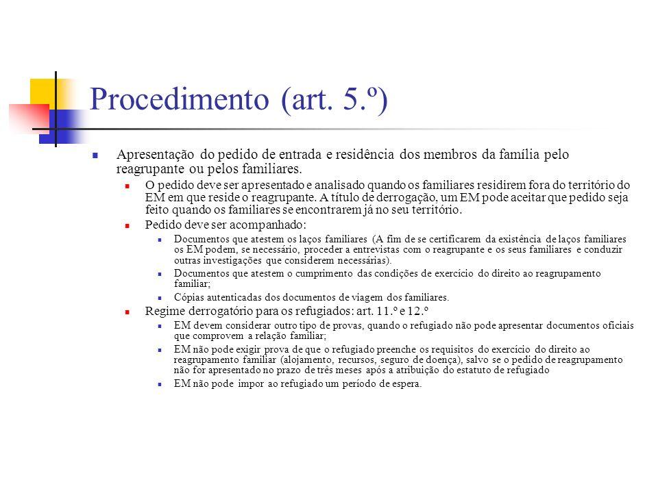Procedimento (art. 5.º) Apresentação do pedido de entrada e residência dos membros da família pelo reagrupante ou pelos familiares. O pedido deve ser