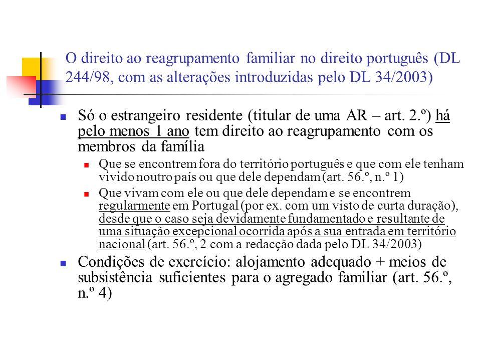 O direito ao reagrupamento familiar no direito português (DL 244/98, com as alterações introduzidas pelo DL 34/2003) Só o estrangeiro residente (titul