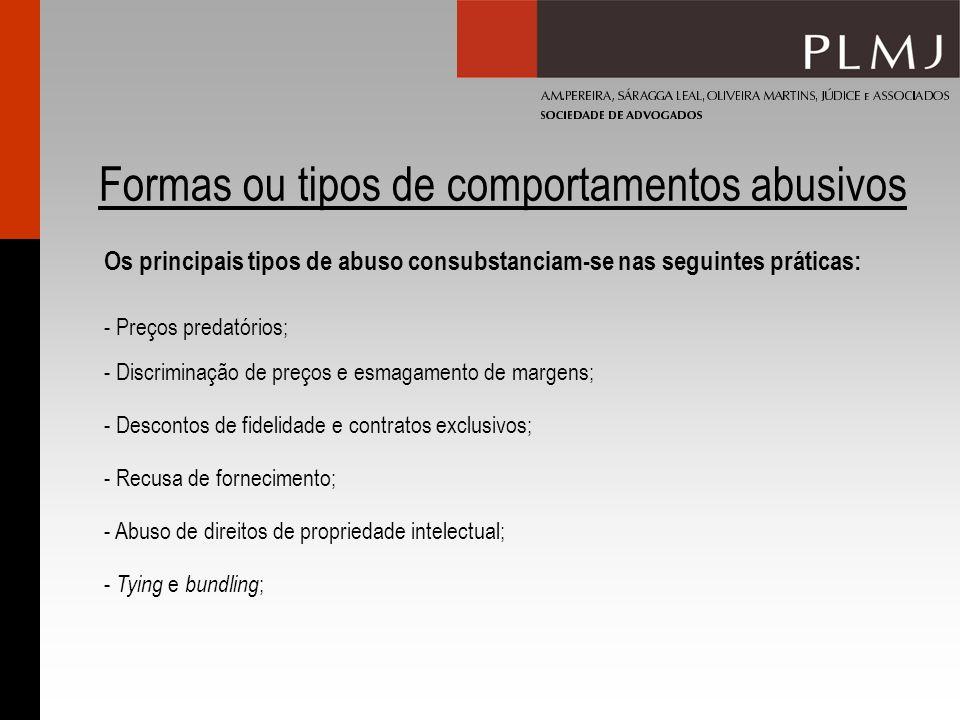 Formas ou tipos de comportamentos abusivos - Preços predatórios; Os principais tipos de abuso consubstanciam-se nas seguintes práticas: - Discriminaçã