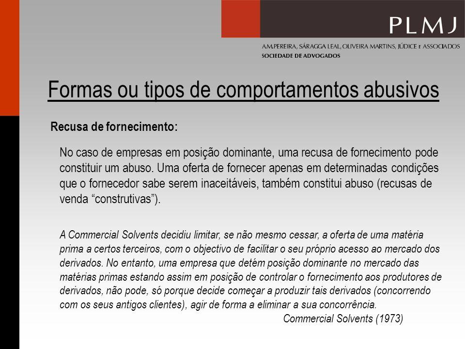 Formas ou tipos de comportamentos abusivos Recusa de fornecimento: No caso de empresas em posição dominante, uma recusa de fornecimento pode constitui