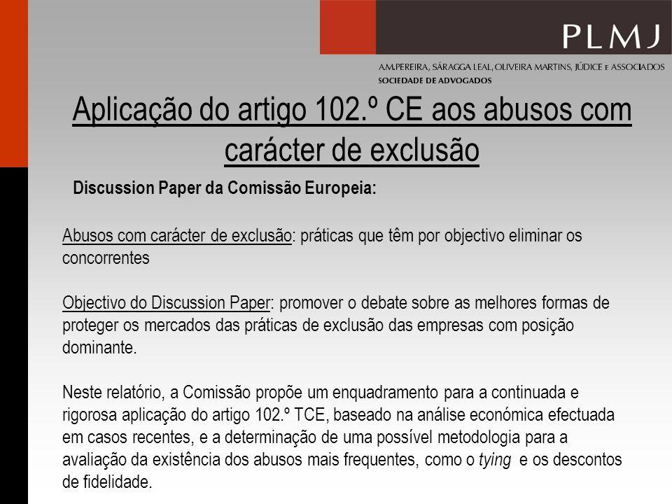 Aplicação do artigo 102.º CE aos abusos com carácter de exclusão Discussion Paper da Comissão Europeia: Abusos com carácter de exclusão: práticas que