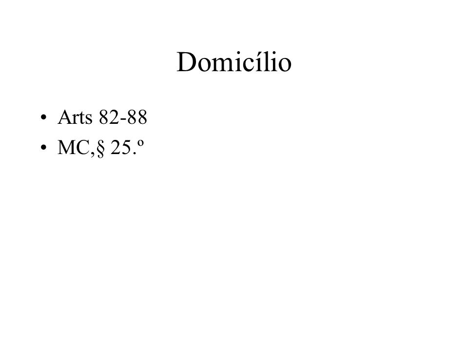 Domicílio Arts 82-88 MC,§ 25.º