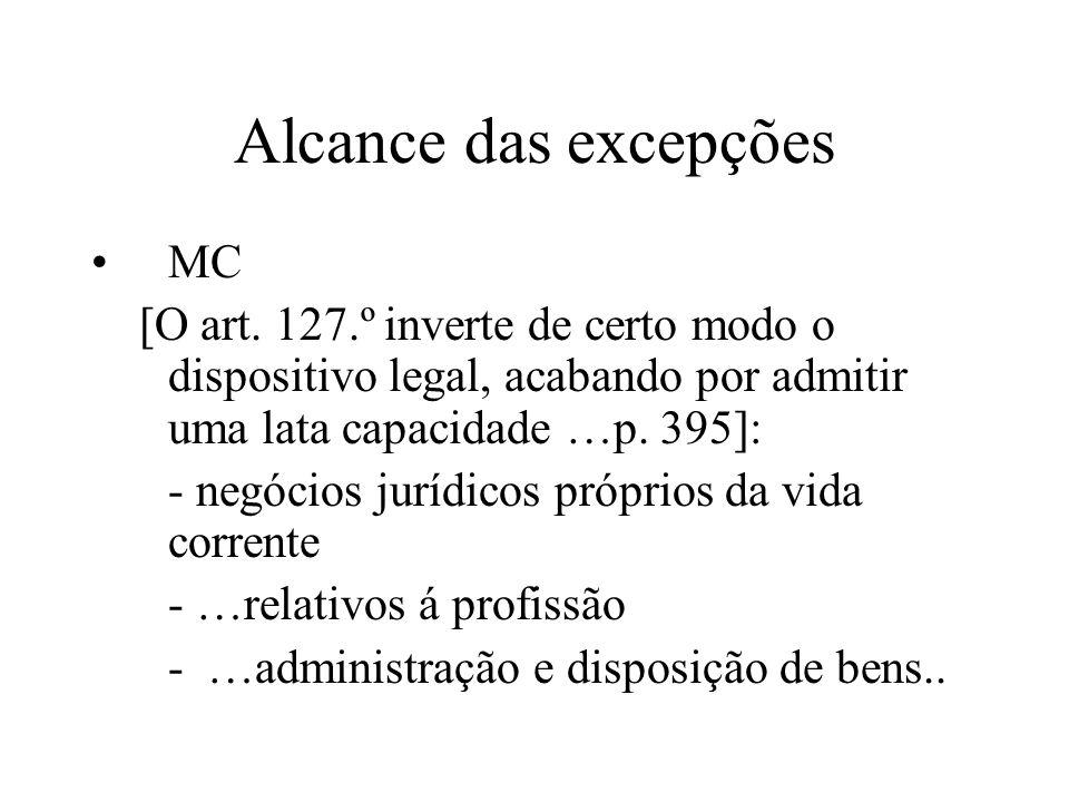 Alcance das excepções MC [O art. 127.º inverte de certo modo o dispositivo legal, acabando por admitir uma lata capacidade …p. 395]: - negócios jurídi