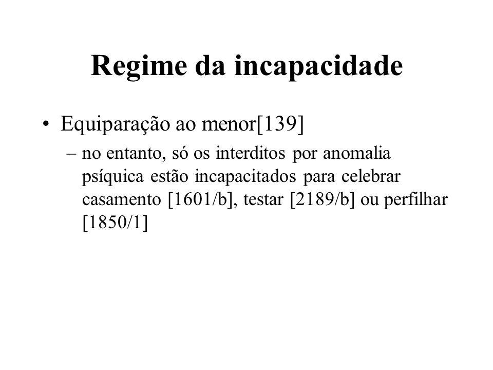 Regime da incapacidade Equiparação ao menor[139] –no entanto, só os interditos por anomalia psíquica estão incapacitados para celebrar casamento [1601