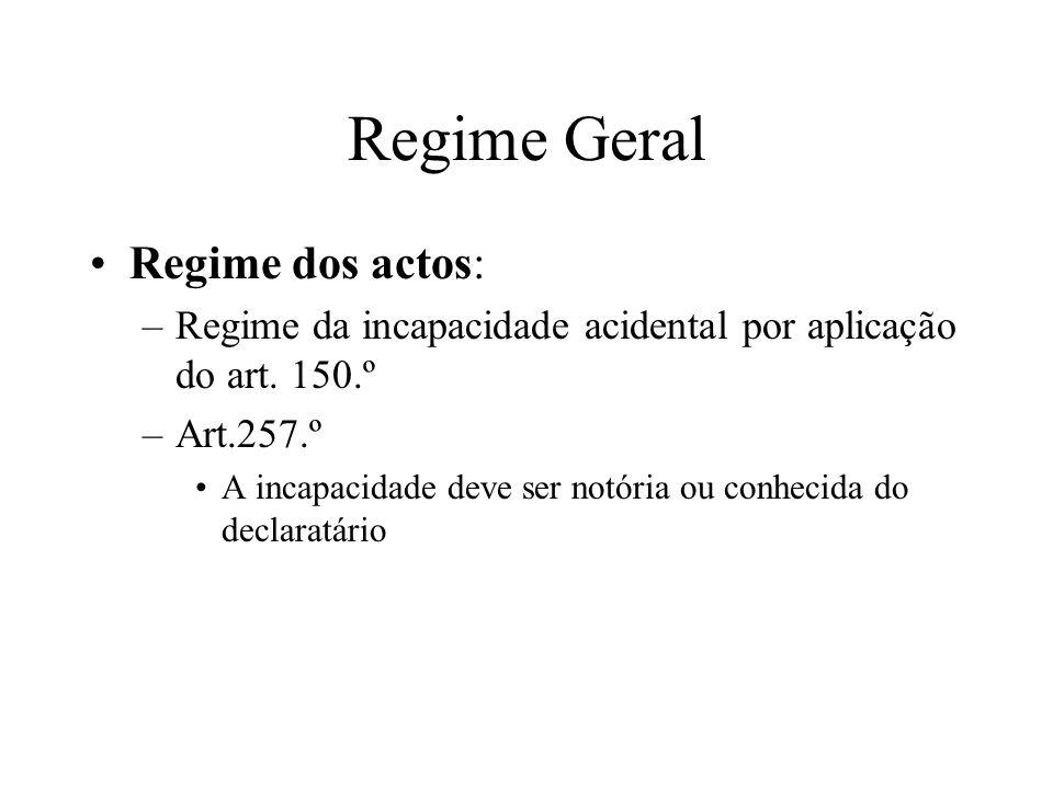Regime Geral Regime dos actos: –Regime da incapacidade acidental por aplicação do art. 150.º –Art.257.º A incapacidade deve ser notória ou conhecida d
