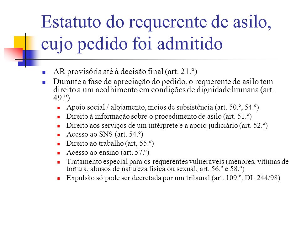 Estatuto do requerente de asilo, cujo pedido foi admitido AR provisória até à decisão final (art. 21.º) Durante a fase de apreciação do pedido, o requ