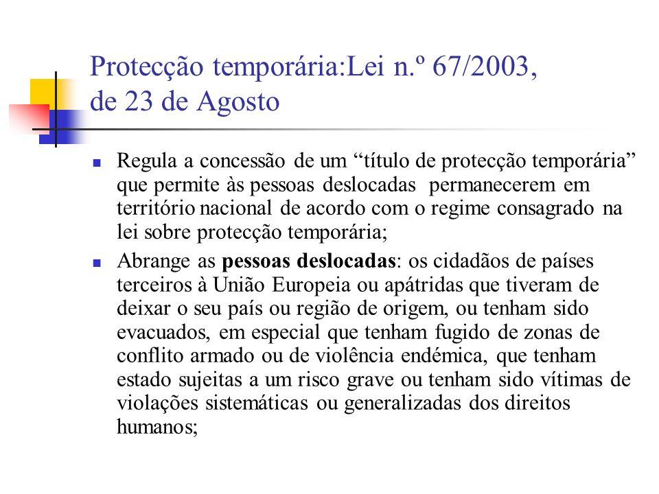 Protecção temporária:Lei n.º 67/2003, de 23 de Agosto Regula a concessão de um título de protecção temporária que permite às pessoas deslocadas perman