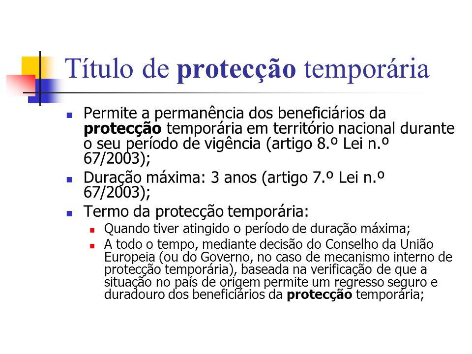 Título de protecção temporária Permite a permanência dos beneficiários da protecção temporária em território nacional durante o seu período de vigênci