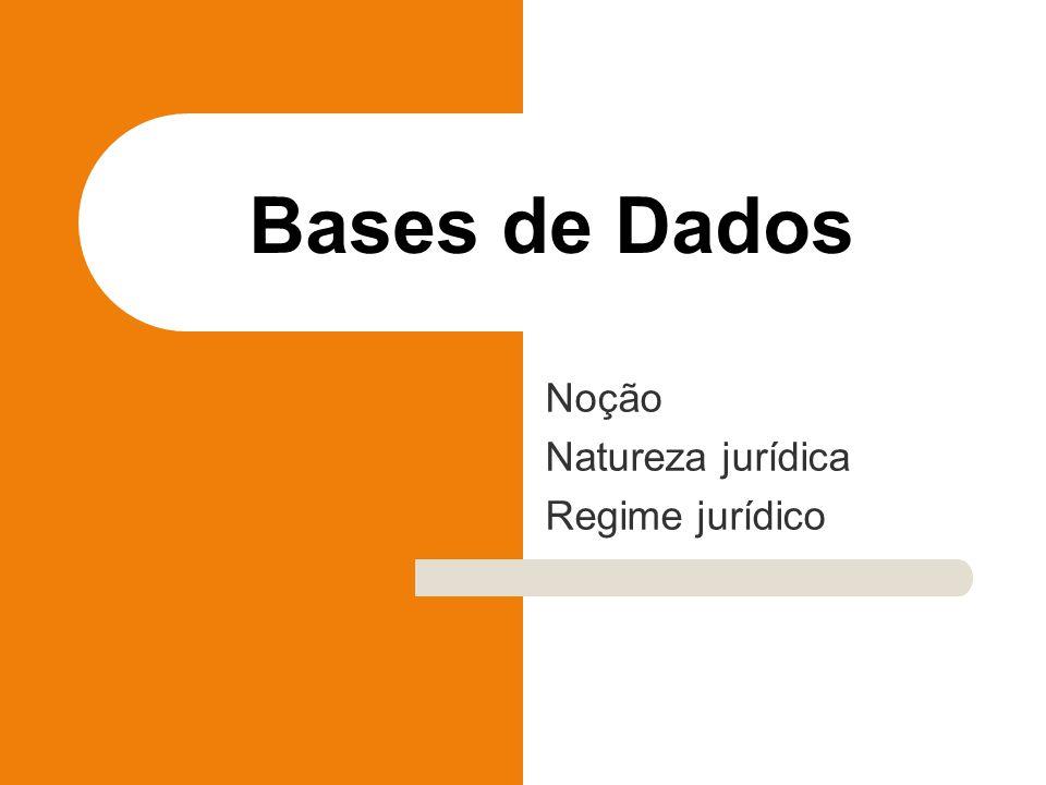 Bases de Dados Noção Natureza jurídica Regime jurídico
