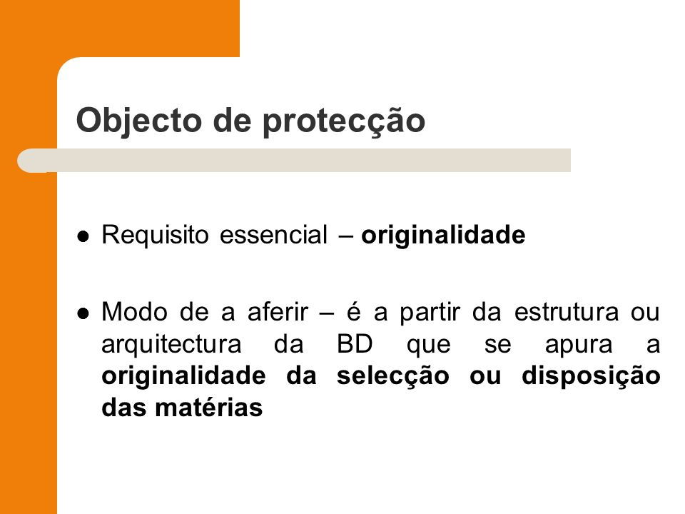 Objecto de protecção Requisito essencial – originalidade Modo de a aferir – é a partir da estrutura ou arquitectura da BD que se apura a originalidade