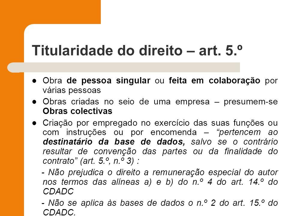 Titularidade do direito – art. 5.º Obra de pessoa singular ou feita em colaboração por várias pessoas Obras criadas no seio de uma empresa – presumem-