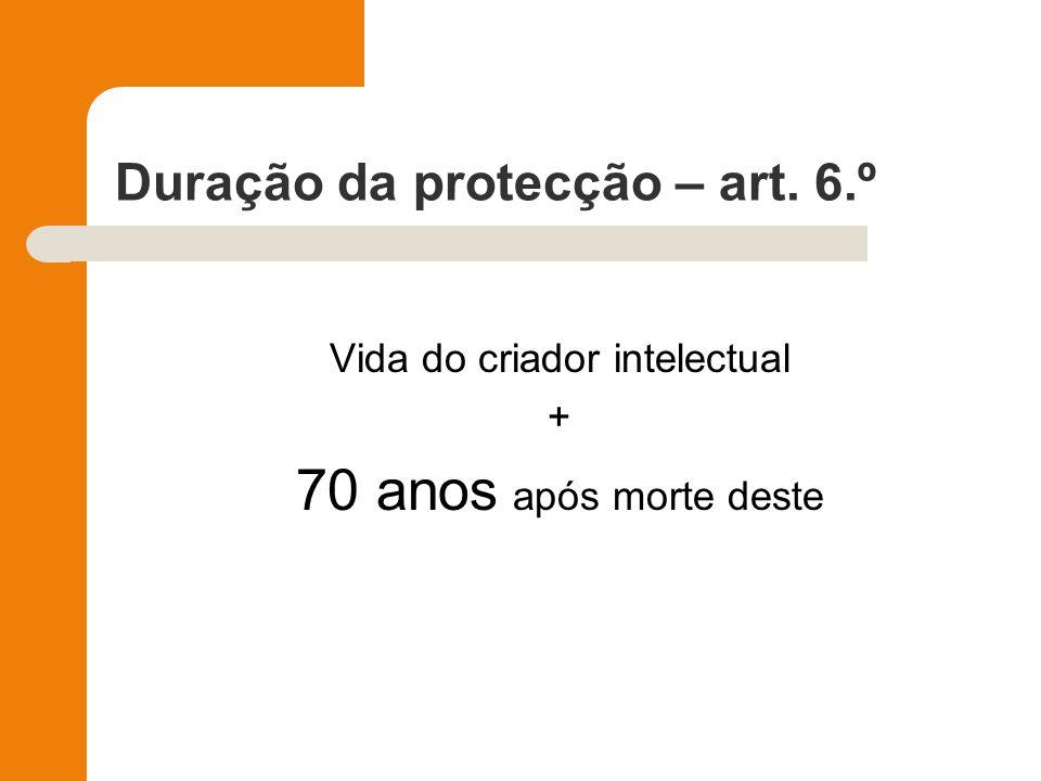 Duração da protecção – art. 6.º Vida do criador intelectual + 70 anos após morte deste