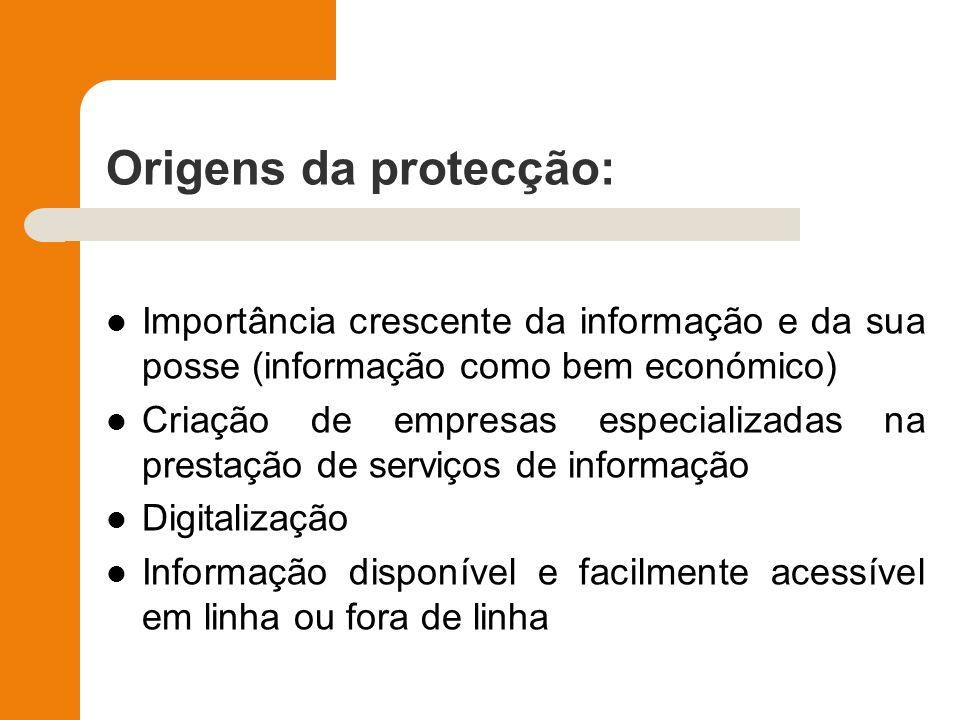 Origens da protecção: Importância crescente da informação e da sua posse (informação como bem económico) Criação de empresas especializadas na prestaç