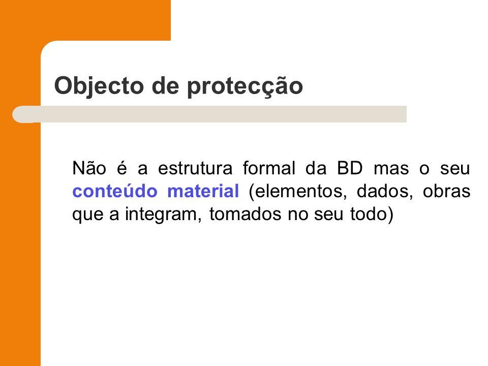 Objecto de protecção Não é a estrutura formal da BD mas o seu conteúdo material (elementos, dados, obras que a integram, tomados no seu todo)