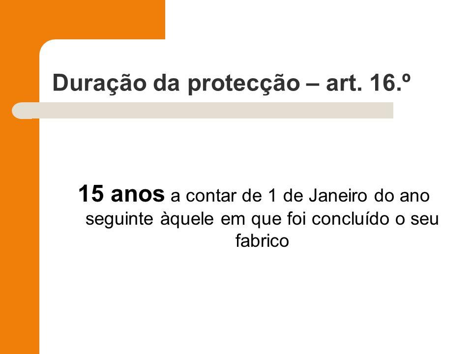 Duração da protecção – art. 16.º 15 anos a contar de 1 de Janeiro do ano seguinte àquele em que foi concluído o seu fabrico
