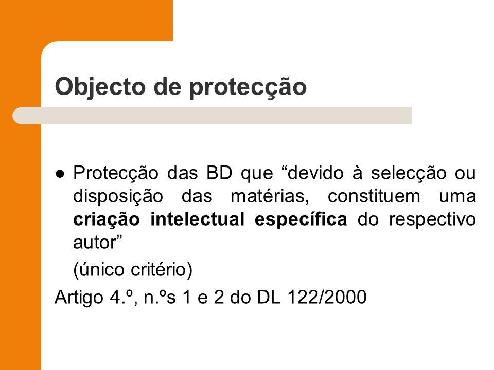 Objecto de protecção Protecção das BD que devido à selecção ou disposição das matérias, constituem uma criação intelectual específica do respectivo au